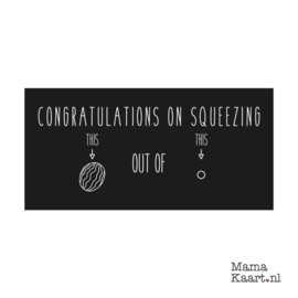 Congratulations on squeezing...
