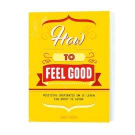 """How to Feel Good """"Positieve inspiratie om je leven een boost te geven"""""""
