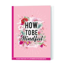 """How to be Mindful """"Vol met praktische tips, oefeningen en pakkende qoutes"""""""
