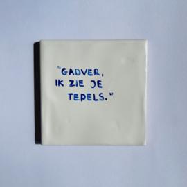 """Tegel: """"Gadver, ik zie je tepels."""""""
