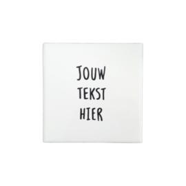 Tegel met eigen tekst - Wit 10 cm x 10 cm