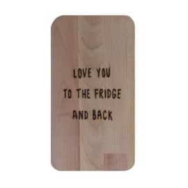 Snijplank met grappige tekst LOVE YOU TO THE FRIDGE AND BACK - Beukenhouten snijplank 15 cm x 27,5 cm