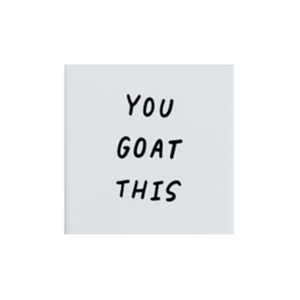 Tegel met quote YOU GOAT THIS - wit 10 cm x 10 cm