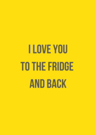 Ansichtkaart - I love you to the fridge and back
