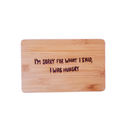 Ontbijtplank met grappige tekst - I'M SORRY FOR WHAT I SAID, I WAS HUNGRY - Bamboe ontbijtplankje 13,5 cm x 21,5 cm