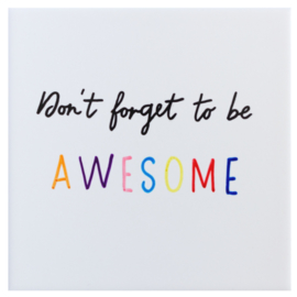 Tegel DON'T FORGET TO BE AWESOME - 15 cm x 15 cm crèmekleur