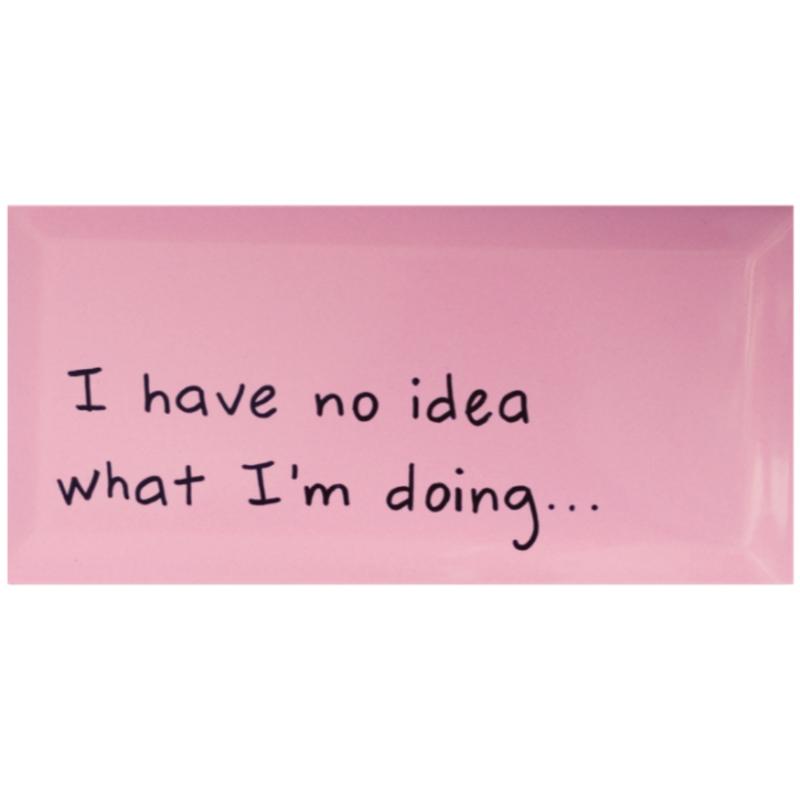 Tegel met grappige tekst I HAVE NO IDEA WHAT I'M DOING - Lichtroze 10 cm x 20 cm