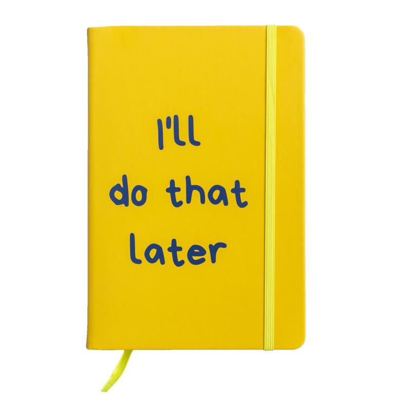 A5 Notitieboek met leuke tekst I'LL DO THAT LATER - 92 gelineerde pagina's