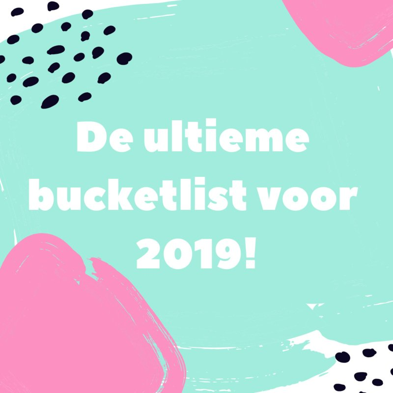 De ultieme bucketlist voor 2019!