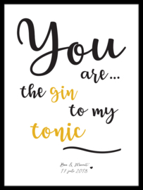 Quote poster - You are the Gin to my Tonic