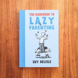 'The Handbook to Lazy Parenting' - Guy Delisle