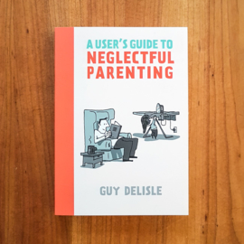 'A User's Guide to Neglectful Parenting' - Guy Delisle