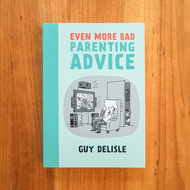 'Even More Bad Parenting Advice' - Guy Delisle