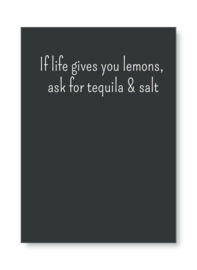 If life gives you lemons, ask for tequila & salt