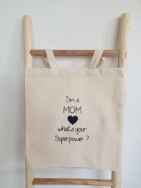 Katoenen Tas, I'm a mom, whats your superpower ?