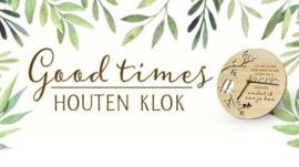 Good Times - Houten Klok, (In Dit Huis Lachen we..)