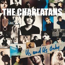 Charlatans - Us and us only