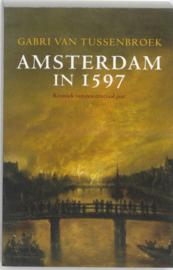 Amsterdam in 1597 Kroniek Van Een Cruciaal Jaar , Gabri van Tussenbroek