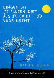Dingen die je alleen ziet als je er de tijd voor neemt rust vinden in een drukke wereld , Haemin Sunim