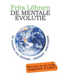 De Mentale Evolutie de evolutie van gevoel, denken, zintuigen ,  Frits Lohnen