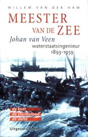 Meester Van De Zee Johan van Veen (1893-1959) waterstaatsingenieur : de kust - de stormvloed - de delta , Willem van der Ham