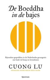 De boeddha in de bajes Bijzondere gesprekken in de Nederlandse gevangenis: een boek vol hoop en levenslessen , Cuong Lu