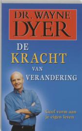 De Kracht Van Verandering Geef vorm aan je eigen leven , Wayne W. Dyer