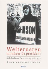 Welterusten, mijnheer de president Nederland en de Vietnamoorlog 1965-1973 ,  Rimko van der Maar