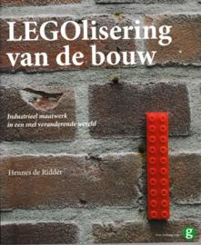 LEGOlisering van de bouw: industrieel maatwerk in een snel veranderende wereld industrieel maatwerk in een snel veranderende wereld , Hennes de Ridder