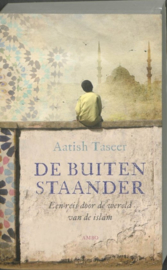 De buitenstaander een reis door de wereld van de islam , Aatish Taseer