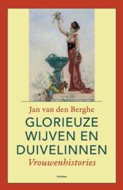 Glorieuze wijven & duivelinnen vrouwenhistories , Jan van den Berghe