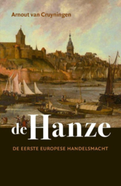 De Hanze De eerste Europese handelsmacht , Arnout van Cruyningen