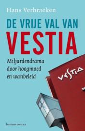 De vrije val van Vestia Miljardendrama door hoogmoed en wanbeleid , Hans Verbraeken