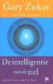 De Intelligentie Van De Ziel leren kiezen met je hart , Gary Zukav