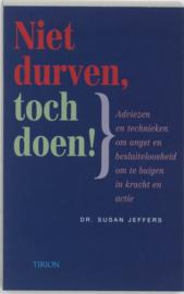 Niet durven, toch doen! Adviezen & technieken om angst en besluiteloosheid om te buigen in kracht en actie , S. Jeffers  T