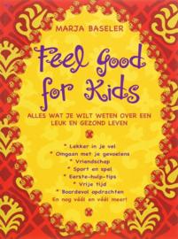 Feel Good For Kids alles wat je wilt weten over een leuk en gezond leven , Marja Baseler