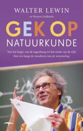 Gek op natuurkunde van het begin van de regenboog tot het einde van de tijd : een reis langs de wonderen van de wetenschap ,  Walter Lewin