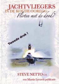 Jachtvliegers In De Koude Oorlog, Flirten Met De Dood? Puur Menselijke Verhalen Uit Een Apart Wereldje , Steve Netto