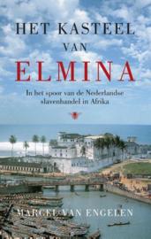Het kasteel van Elmina in het spoor van de Nederlandse slavenhandel in Afrika , Marcel van Engelen