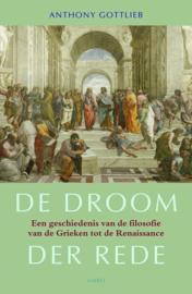De Droom Der Rede een geschiedenis van de filosofie van de Grieken tot de Renaissance , Anthony Gottlieb