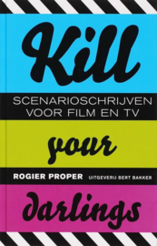Kill Your Darlings scenarioschrijven voor film en tv ,  Rogier Proper