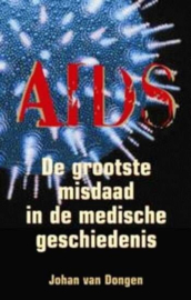 Aids de grootste misdaad in de medische geschiedenis , Johan van Dongen