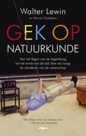 Gek op natuurkunde van het begin van de regenboog tot het einde van de tijd / een reis langs de wonderen van de wetenschap , Walter Lewin