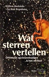 Wat Sterren Vertellen oriëntatie op sterrenbeelden en hun mythen , Willem Beekman