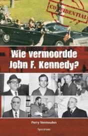 Wie vermoordde John F. Kennedy? de moord zijn vijanden en de complottheorieën , Perry Vermeulen