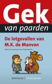 Gek Van Paarden de lotgevallen van M.K. de Manvan , M.K. de Manvan