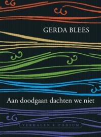 Aan doodgaan dachten we niet , Gerda Blees