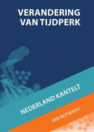 Verandering van tijdperk Nederland kantelt , Jan Rotmans