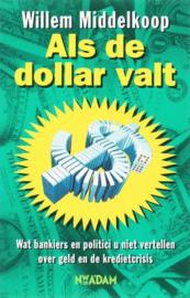 Als de dollar valt wat bankiers en politici u niet vertellen over geld en kredietcrisis , Willem Middelkoop