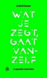 Wat je zegt, gaat vanzelf 67 opgewekte taalverhalen , Liesbeth Koenen